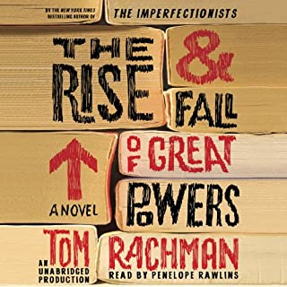 The Rise & Fall of Great Powers     A Novel              By:                                                                                                                                 Tom Rachman                               Narrated by:                                                                                                                                 Penelope Rawlins                      Length: 14 hrs and 50 mins     117 ratings     Overall 3.7