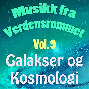 Musikk Fra Verdensrommet, Vol. 9 (Galakser Og Kosmologi)