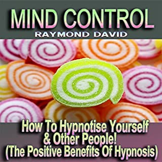Mind Control     How to Hypnotise Yourself & Other People! (The Positive Benefits of Hypnosis)              By:                                                                                                                                 Raymond David                               Narrated by:                                                                                                                                 Philip D. Moore                      Length: 30 mins     6 ratings     Overall 3.8