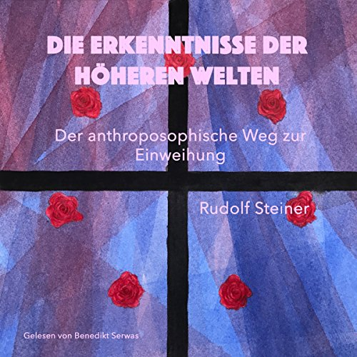 Die Erkenntnisse der höheren Welten     Der anthroposophische Weg zur Einweihung              By:                                                                                                                                 Rudolf Steiner                               Narrated by:                                                                                                                                 Benedikt Serwas                      Length: 3 hrs and 16 mins     1 rating     Overall 2.0