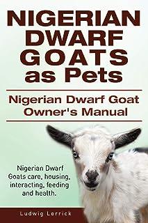 Nigerian Dwarf Goats as Pets. Nigerian Dwarf Goat Owners Manual. Nigerian Dwarf Goats care, housing, interacting, feeding ...