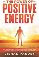The Power of Positive Energy: How to Declutter Your Mind, Control Emotions, Manage Stress, and Rewire Your Brain by Letting Go of Worry and Anxiety (Positive Thinking Book 2)