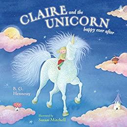 Claire and the Unicorn Happy Ever After by [B. G. Hennessy, Susan Mitchell]