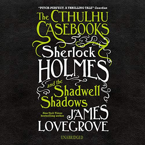 The Cthulhu Casebooks: Sherlock Holmes and the Shadwell Shadows cover art