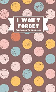 I Won't Forget Passwords To Remember: Hardback Cover Password Tracker And Information Keeper With Alphabetical Index For S...