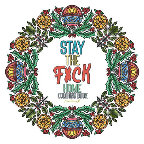 Stay The F*ck Home Coloring Book Mini Wreath: Adult Quarantine Gift Funny Toilet Activity Calm Anger Anxious Stress Anxiety Relief Relax Design Virus ... Busy Care Creative Complexity Color Christmas