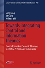 Towards Integrating Control and Information Theories: From Information-Theoretic Measures to Control Performance Limitations (Lecture Notes in Control and Information Sciences Book 465)
