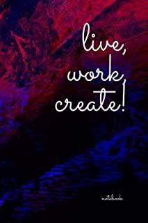 Live, Work, Create!: Motivational Notebook, Journal, Diary (100 Pages, Lined, 6 x 9)