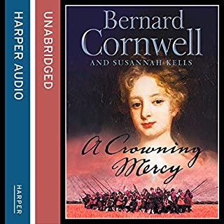 A Crowning Mercy                   By:                                                                                                                                 Bernard Cornwell,                                                                                        Susannah Kells                               Narrated by:                                                                                                                                 Julia Franklin                      Length: 17 hrs and 27 mins     29 ratings     Overall 3.8