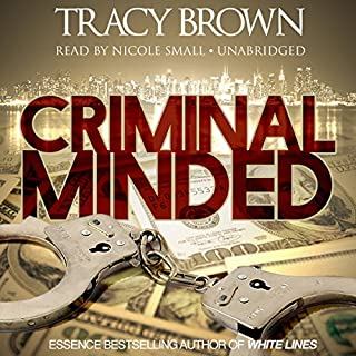 Criminal Minded     A Novel              Written by:                                                                                                                                 Tracy Brown                               Narrated by:                                                                                                                                 Nicole Small                      Length: 10 hrs and 28 mins     1 rating     Overall 5.0