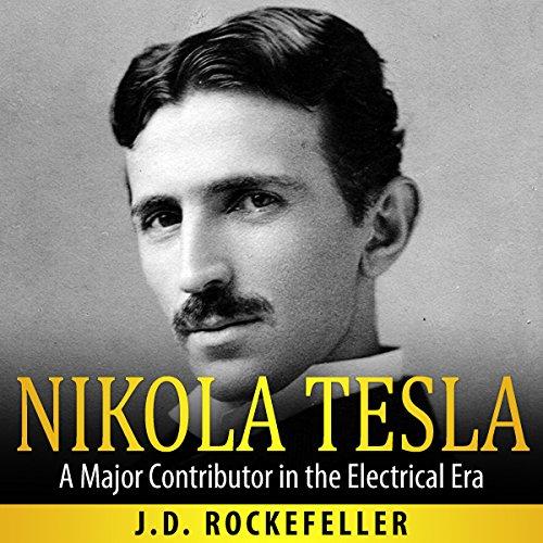 Nikola Tesla: A Major Contributor in the Electrical Era audiobook cover art