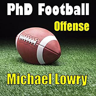 PhD Football: Offense     PhD Football, Book 1              By:                                                                                                                                 Michael J. Lowry                               Narrated by:                                                                                                                                 Dale J. Hubbard                      Length: 6 hrs and 57 mins     3 ratings     Overall 4.0