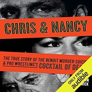 Chris & Nancy     The True Story of the Benoit Murder-Suicide and Pro Wrestling's Cocktail of Death              By:                                                                                                                                 Irvin Muchnick                               Narrated by:                                                                                                                                 Richard Tatum                      Length: 6 hrs and 21 mins     98 ratings     Overall 3.9