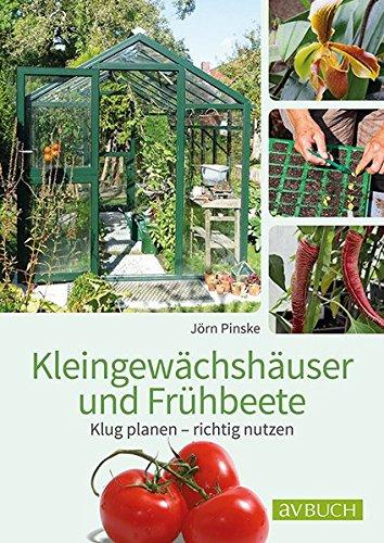 Kleingewächshaus und Frühbeet: Klug planen – richtig nutzen (avBuch im Cadmos Verlag)
