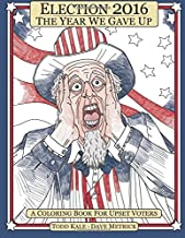 Election 2016 The Year We Gave Up: A Coloring Book For Upset Voters