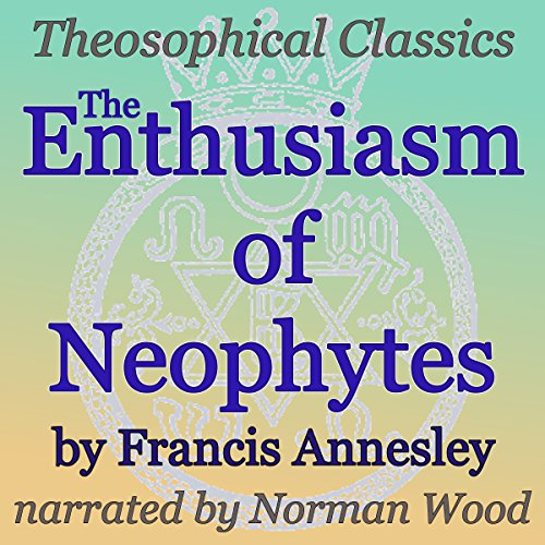 The Enthusiasm of Neophytes: Theosophical Classics audiobook cover art