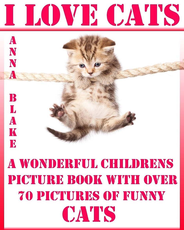 メドレー先入観彼のI Love Cats (A Wonderful Childrens Picture Book With Over 70 Photos Of Funny Cats: Perfect For Bedtime Stories) (English Edition)
