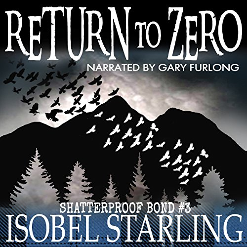 Return to Zero     Shatterproof Bond, Book 3              By:                                                                                                                                 Isobel Starling                               Narrated by:                                                                                                                                 Gary Furlong                      Length: 6 hrs and 42 mins     34 ratings     Overall 4.7