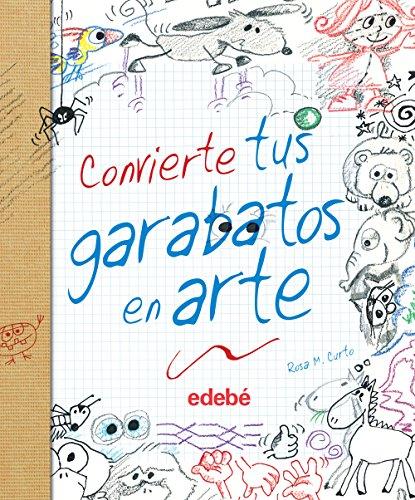 CONVIERTE TUS GARABATOS EN ARTE, de Rosa Maria Curto