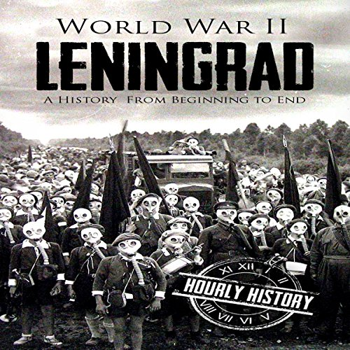 World War II Leningrad: A History from Beginning to End audiobook cover art