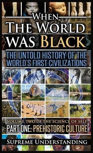 When The World Was Black , Part One: The Untold History of the World's First Civilizations | Prehistoric Culture