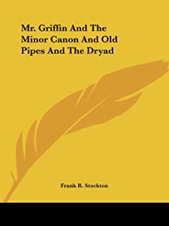 Mr. Griffin and the Minor Canon and Old Pipes and the Dryad