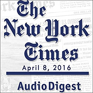 The New York Times Audio Digest, April 08, 2016 cover art