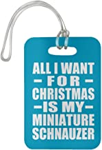 All I Want for Christmas is My Miniature Schnauzer - Luggage Tag Bag-gage Suitcase Tag Durable - Dog Pet Owner Lover Memorial Turquoise Birthday Anniversary Christmas Thanksgiving
