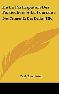 de La Participation Des Particuliers ALA Poursuite: Des Crimes Et Des Delits (1894)