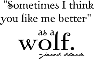 Sometimes I think you like me better as a wolf. jacob black Vinyl wall art Inspirational quotes and saying home decor decal sticker