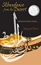 Abundance from the Desert: Classical Arabic Poetry (Middle East Literature In Translation)
