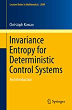 Invariance Entropy for Deterministic Control Systems: An Introduction (Lecture Notes in Mathematics Book 2089)