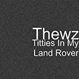 Titties In My Land Rover [Explicit]