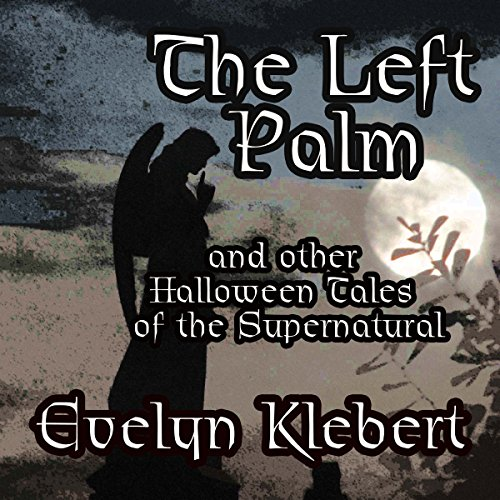 The Left Palm     And Other Halloween Tales of the Supernatural              By:                                                                                                                                 Evelyn Klebert                               Narrated by:                                                                                                                                 Evelyn Klebert                      Length: 2 hrs and 38 mins     1 rating     Overall 4.0