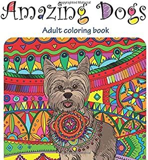 Amazing Dogs: Adult Coloring Book (Great New Christmas Gift Idea 2019 - 2020, Stress Relieving Creative Fun Drawings For Grownups & Teens to Reduce Anxiety & Relax)