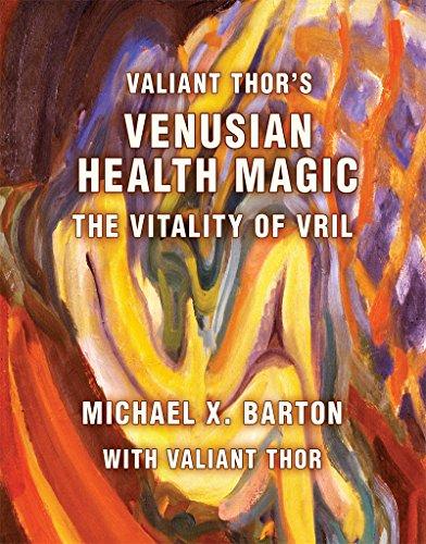 Valiant Thor\'s Venusian Health Magic: The Vitality of Vril (English Edition)