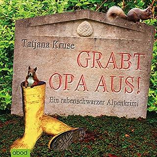 Grabt Opa aus! Ein rabenschwarzer Alpenkrimi                   Autor:                                                                                                                                 Tatjana Kruse                               Sprecher:                                                                                                                                 Jo Kern                      Spieldauer: 5 Std. und 53 Min.     33 Bewertungen     Gesamt 3,5