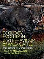 Ecology, Evolution and Behaviour of Wild Cattle: Implications for Conservation by Unknown(2014-12-08)