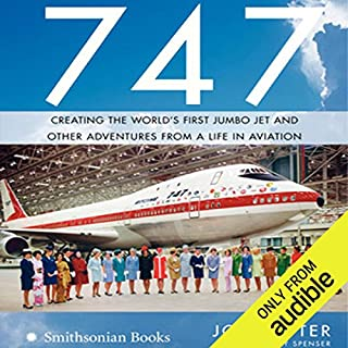 747     Creating the World's First Jumbo Jet and Other Adventures from a Life in Aviation              By:                                                                                                                                 Joe Sutter                               Narrated by:                                                                                                                                 Paul Boehmer                      Length: 10 hrs and 34 mins     517 ratings     Overall 4.5