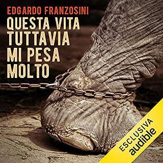 Questa vita tuttavia mi pesa molto                   Di:                                                                                                                                 Edgardo Franzosini                               Letto da:                                                                                                                                 Nicola Bonimelli                      Durata:  2 ore e 33 min     11 recensioni     Totali 4,1