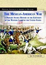 The Mexican-American War: A Primary Source History of the Expansion of the Western Lands of the United States (Primary Sources in American History) by Liz Sonneborn (2005-01-03)