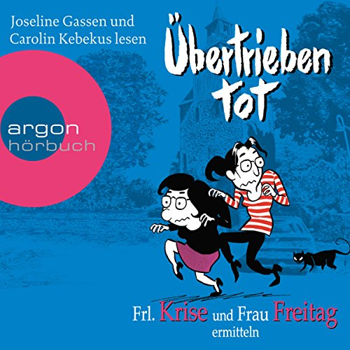 Übertrieben tot     Frl. Krise und Frau Freitag ermitteln              By:                                                                                                                                 Frl. Krise,                                                                                        Frau Freitag                               Narrated by:                                                                                                                                 Joseline Gassen,                                                                                        Carolin Kebekus                      Length: 7 hrs and 32 mins     1 rating     Overall 3.0