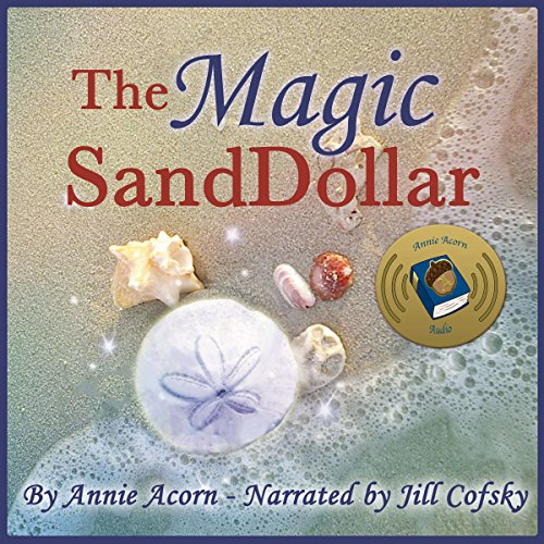 The Magic Sand Dollar                   By:                                                                                                                                 Annie Acorn                               Narrated by:                                                                                                                                 Jill Cofsky                      Length: 19 mins     Not rated yet     Overall 0.0