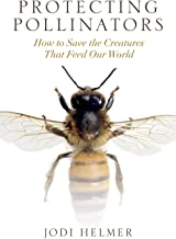 Protecting Pollinators: How to Save the Creatures that Feed Our World