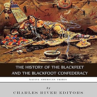 Native American Tribes: The History of the Blackfeet and the Blackfoot Confederacy audiobook cover art