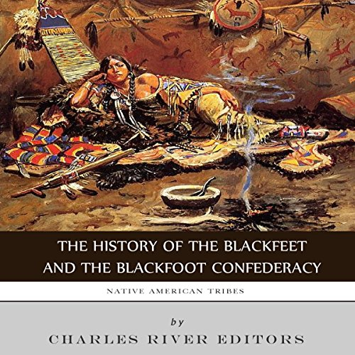 Native American Tribes: The History of the Blackfeet and the Blackfoot Confederacy cover art