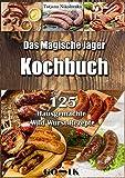 Das Magische Jäger Kochbuch: 125 Hausgemachte Wild Wurst Rezepte