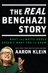 The Real Benghazi Story: What the White House and Hillary Don't Want You to Know Kindle Edition
