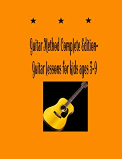 Guitar Method Complete Edition- Guitar lessons for kids ages 5-9: guitar method second edition