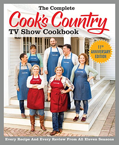 The Complete Cook's Country TV Show Cookbook Season 11: Every Recipe and Every Review from All Eleven Seasons (COMPLETE CCY TV SHOW COOKBOOK)